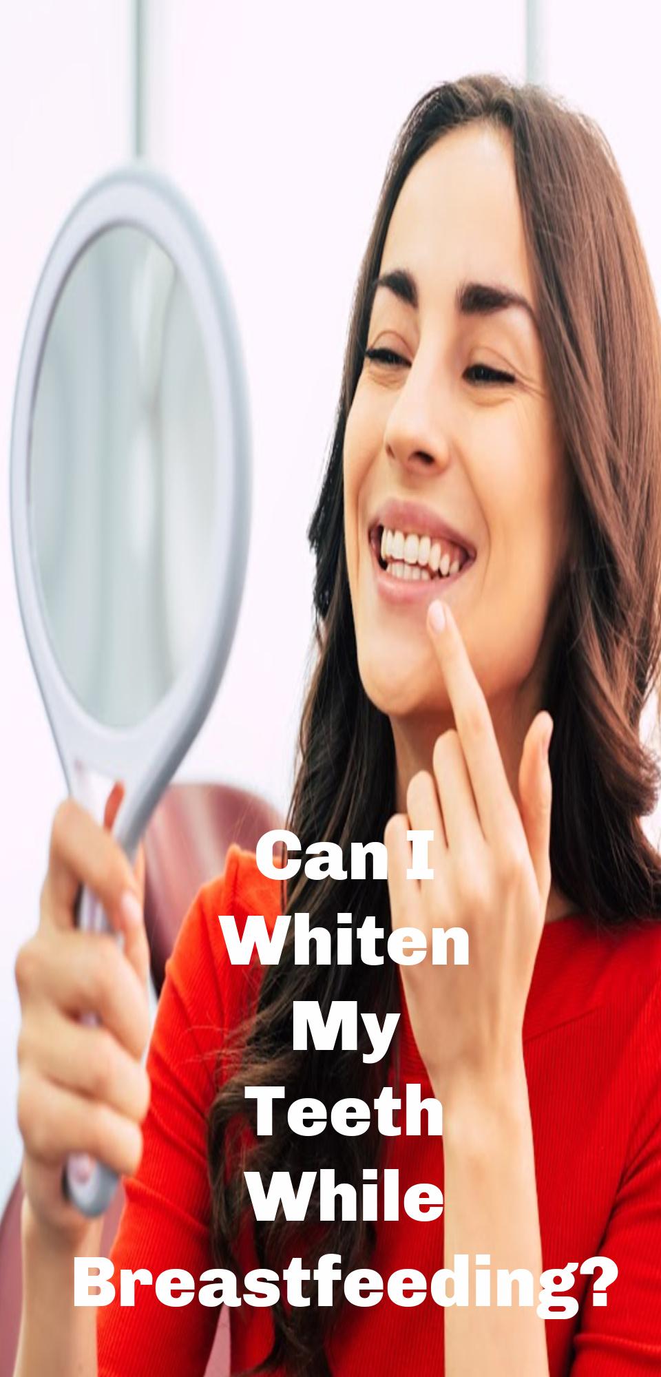 Can I Whiten My Teeth While Breastfeeding?