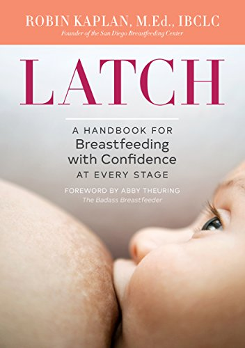 Latch: A Handbook for Breastfeeding with Confidence at Every Stage by Robin Kaplan